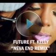 Future Ft. Kelly Rowland – Neva End Remix [Music Video]